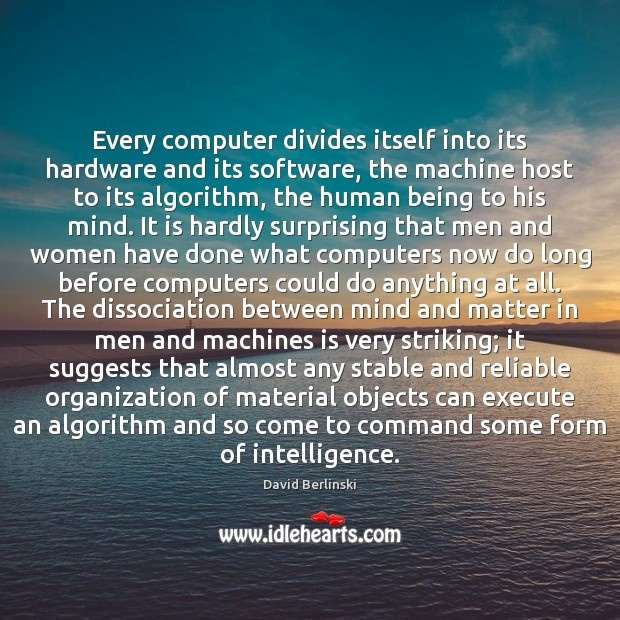 Every computer divides itself into its hardware and its software, the machine Execute Quotes Image