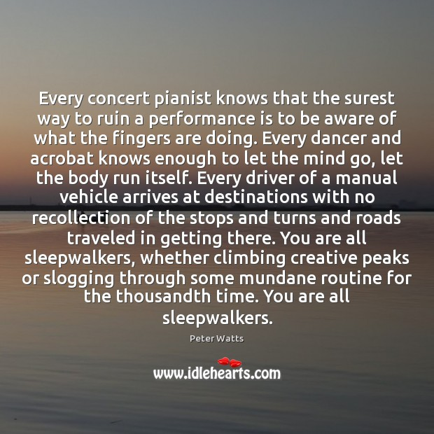 Every concert pianist knows that the surest way to ruin a performance Performance Quotes Image