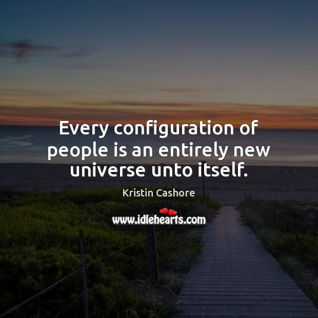 Every configuration of people is an entirely new universe unto itself. Image