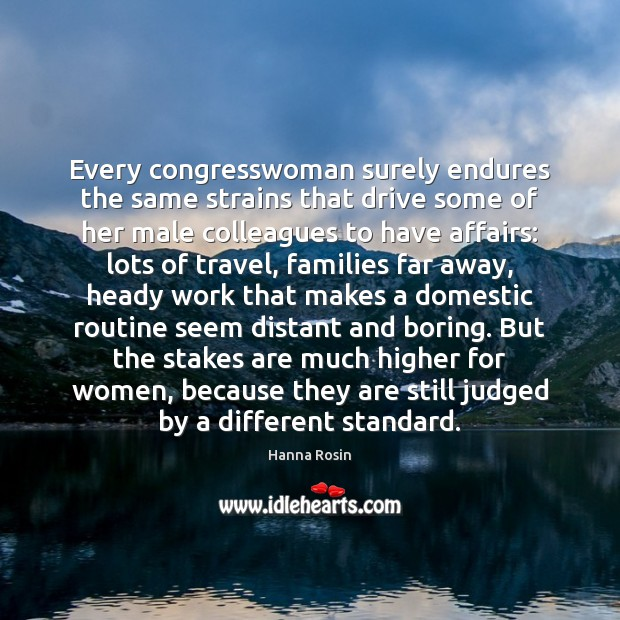 Every congresswoman surely endures the same strains that drive some of her Image