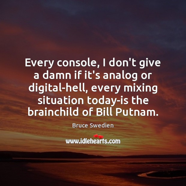 Image, Every console, I don't give a damn if it's analog or digital-hell,