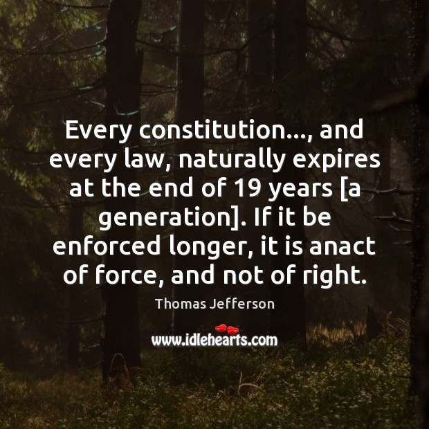 Every constitution…, and every law, naturally expires at the end of 19 years [ Image
