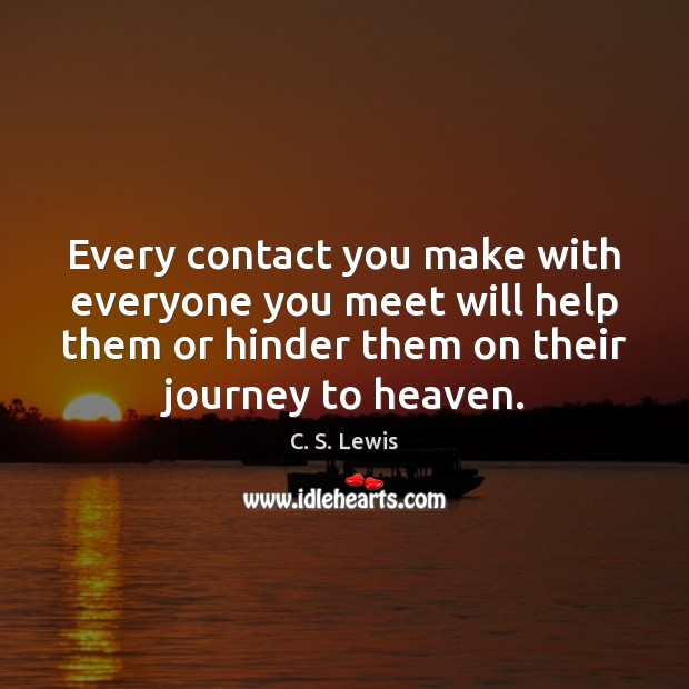 Every contact you make with everyone you meet will help them or Image