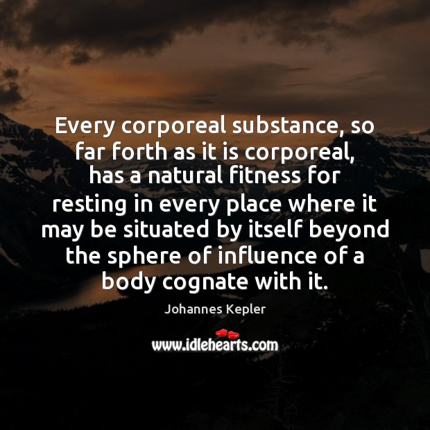 Every corporeal substance, so far forth as it is corporeal, has a Fitness Quotes Image