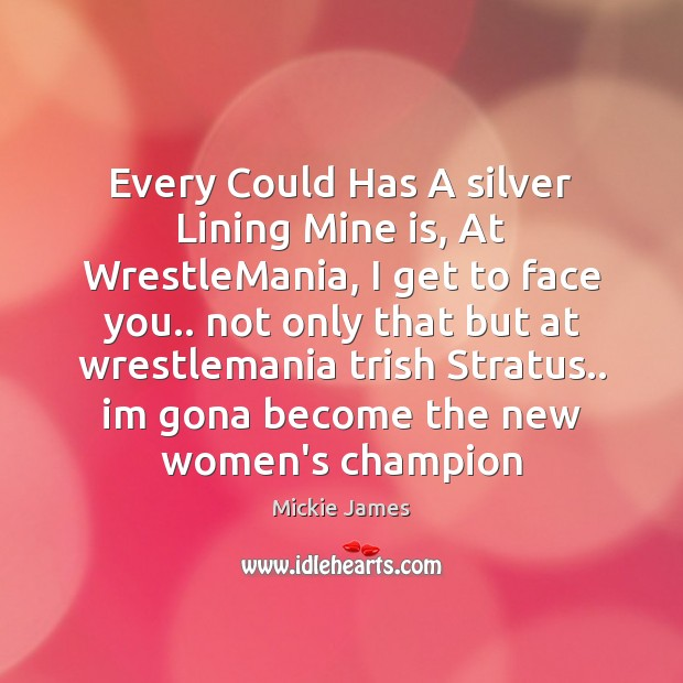 Every Could Has A silver Lining Mine is, At WrestleMania, I get Image