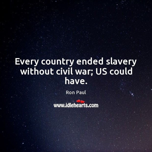 Image, Every country ended slavery without civil war; US could have.