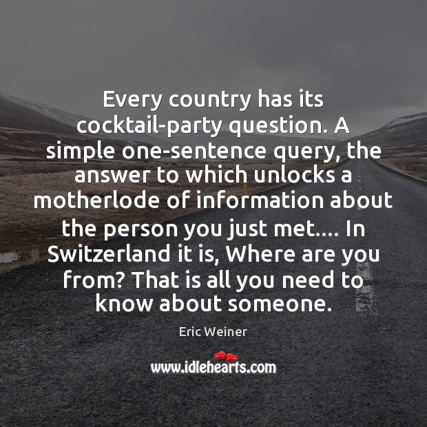 Every country has its cocktail-party question. A simple one-sentence query, the answer Eric Weiner Picture Quote