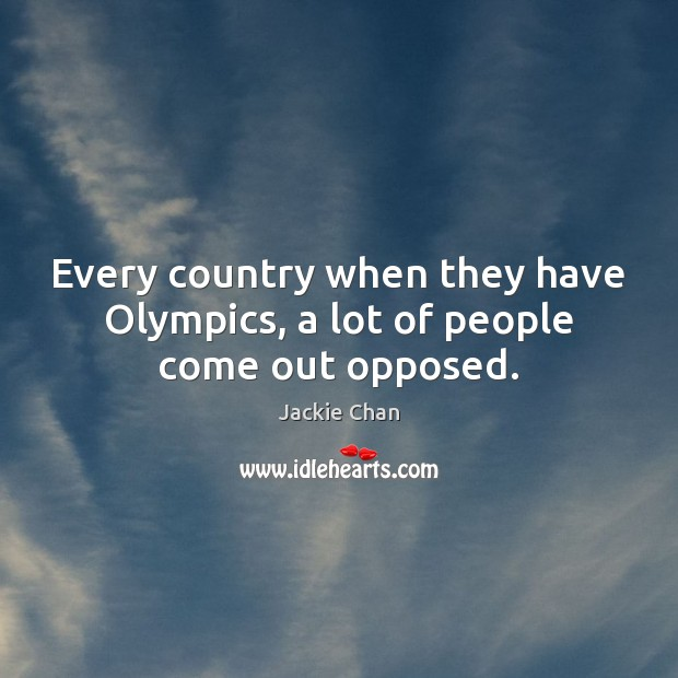 Every country when they have Olympics, a lot of people come out opposed. Image