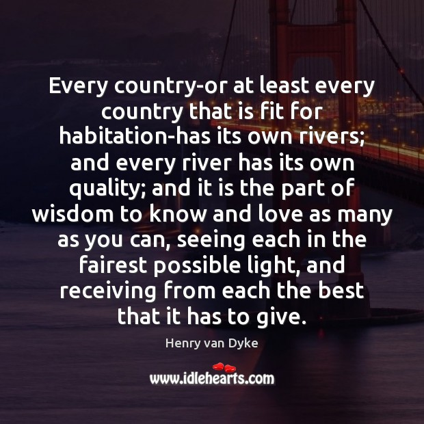 Every country-or at least every country that is fit for habitation-has its Henry van Dyke Picture Quote
