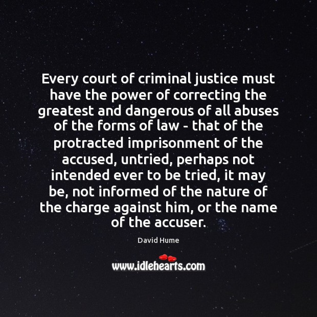 Every court of criminal justice must have the power of correcting the David Hume Picture Quote