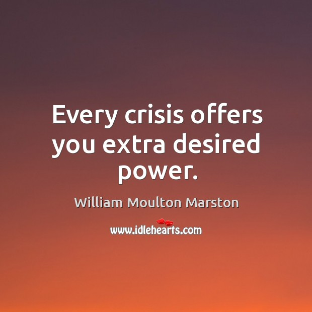 Every crisis offers you extra desired power. Image