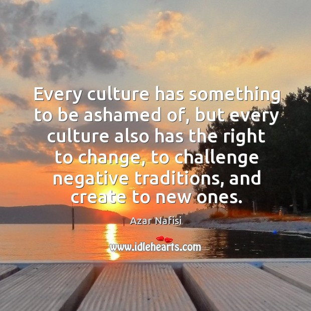 Image, Every culture has something to be ashamed of, but every culture also has the right to change