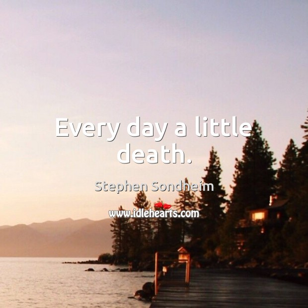 Every day a little death. Image