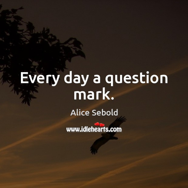 Every day a question mark. Image