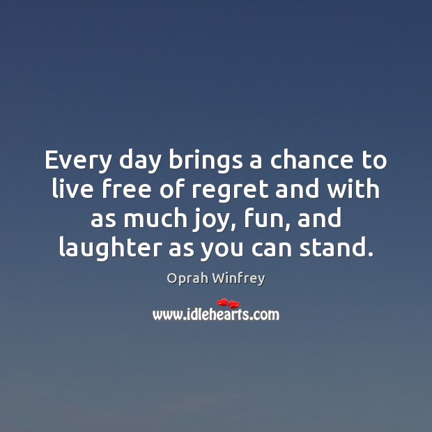 Image, Every day brings a chance to live free of regret and with