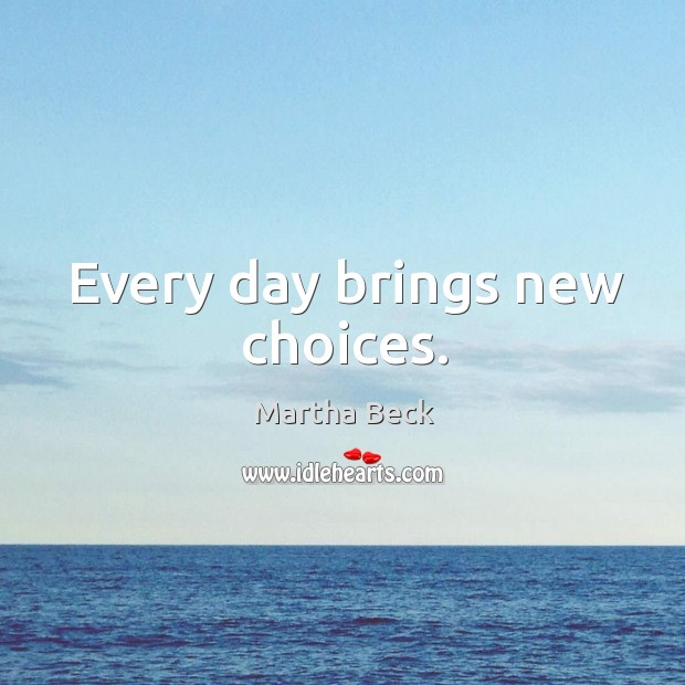 Image, Every day brings new choices.