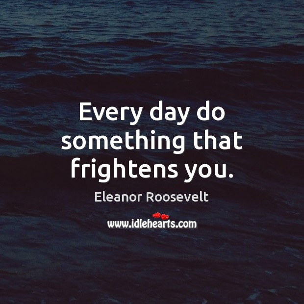 Image, Every day do something that frightens you.