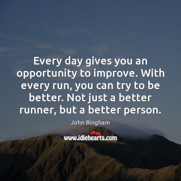 Every day gives you an opportunity to improve. With every run, you John Bingham Picture Quote