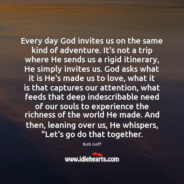 Every day God invites us on the same kind of adventure. It's Bob Goff Picture Quote