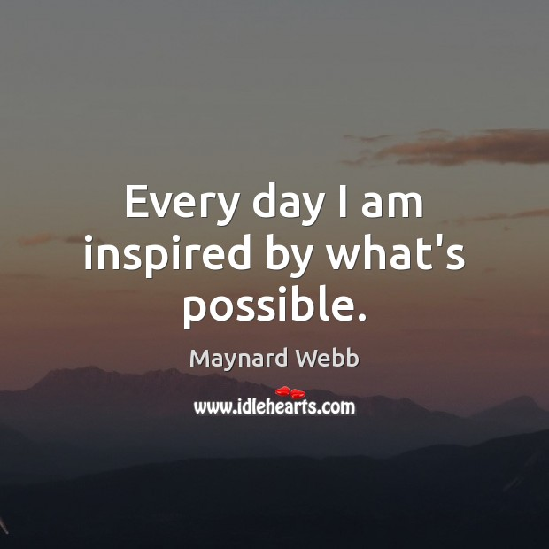 Every day I am inspired by what's possible. Image