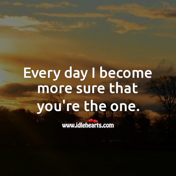 Image, Every day I become more sure that you're the one.