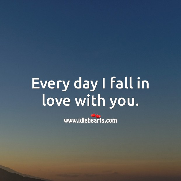 Every day I fall in love with you. Falling in Love Quotes Image