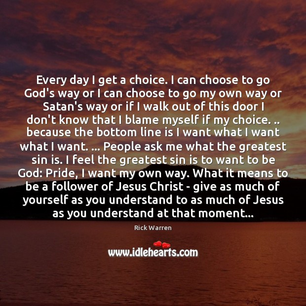 Every day I get a choice. I can choose to go God's Image