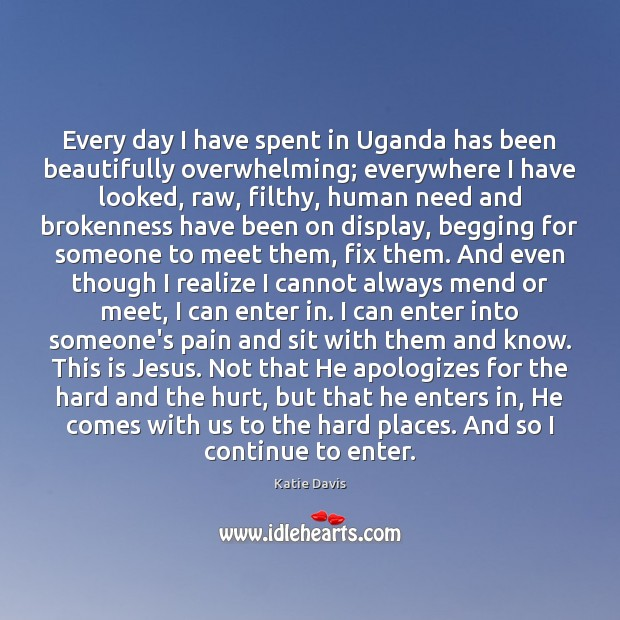 Image, Every day I have spent in Uganda has been beautifully overwhelming; everywhere