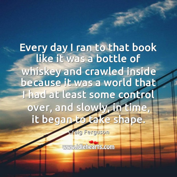 Every day I ran to that book like it was a bottle Craig Ferguson Picture Quote
