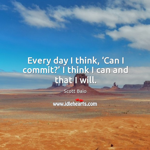 Every day I think, 'can I commit?' I think I can and that I will. Image