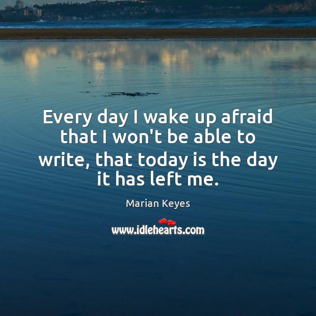Every day I wake up afraid that I won't be able to Image