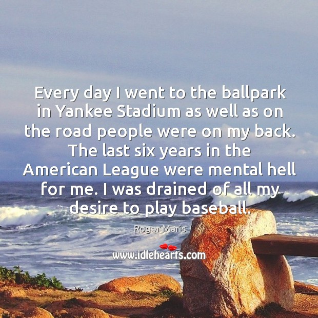 Every day I went to the ballpark in yankee stadium as well as on the road people were on my back. Image