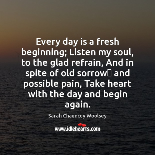 Every day is a fresh beginning; Listen my soul, to the glad Image