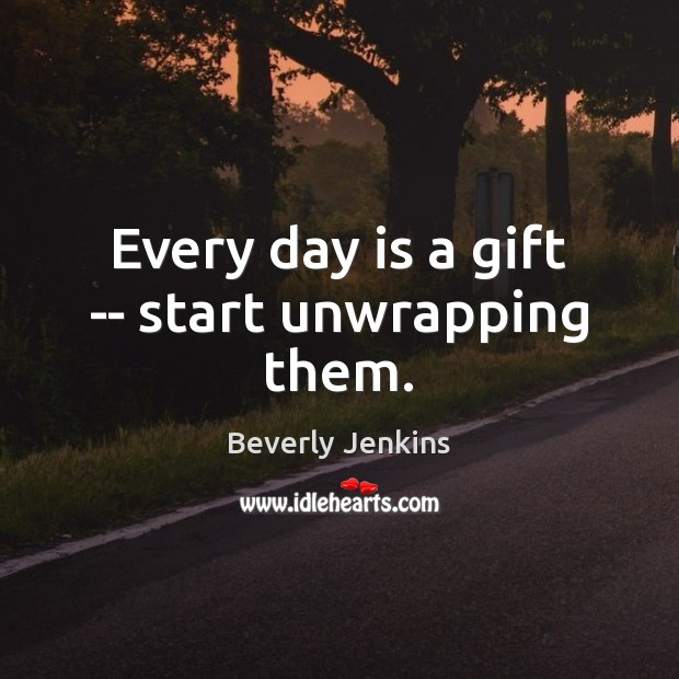Image, Every day is a gift — start unwrapping them.