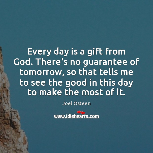 Image, Every day is a gift from God. There's no guarantee of tomorrow,