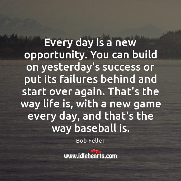 Every day is a new opportunity. You can build on yesterday's success Image