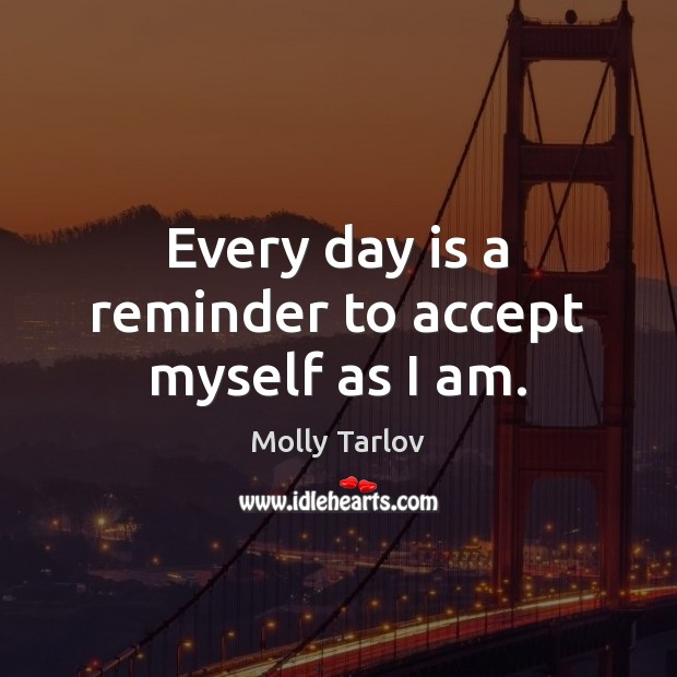 Every day is a reminder to accept myself as I am. Accept Quotes Image