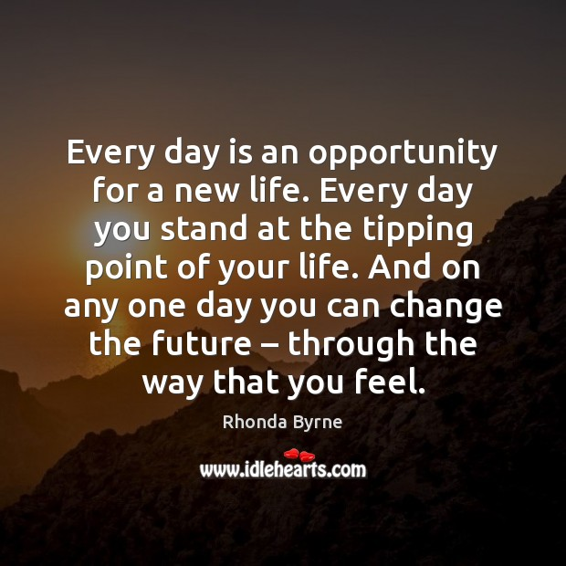 Image, Every day is an opportunity for a new life. Every day you