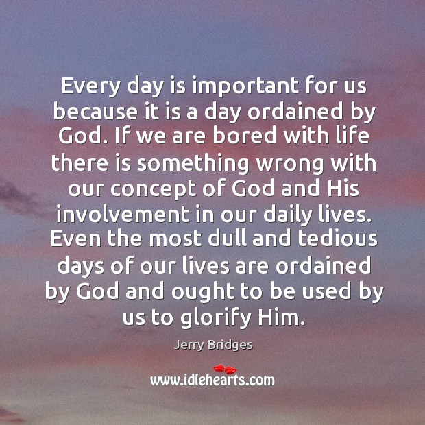 Every day is important for us because it is a day ordained Jerry Bridges Picture Quote