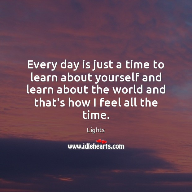 Image, Every day is just a time to learn about yourself and learn