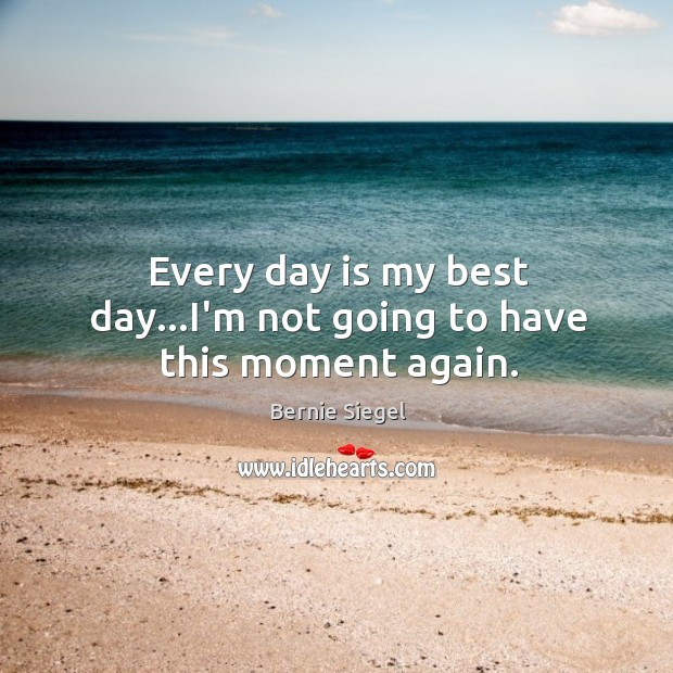 Every day is my best day…I'm not going to have this moment again. Image