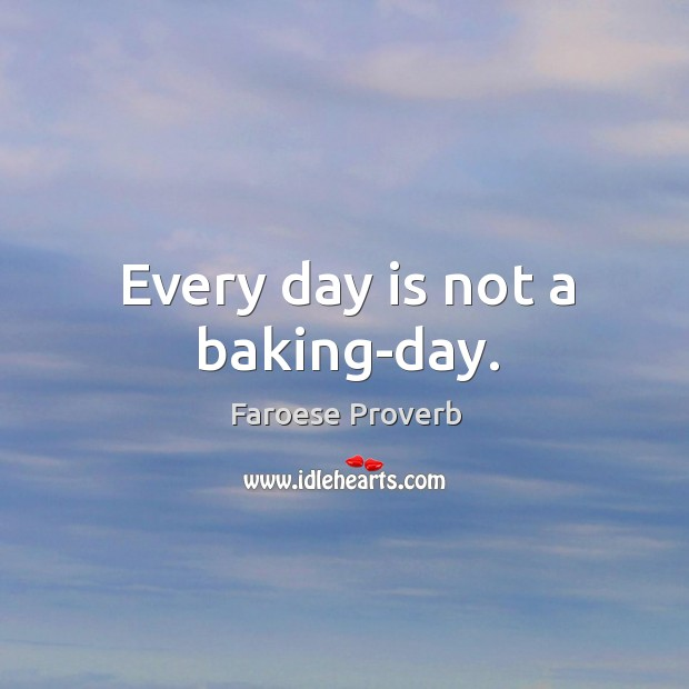 Every day is not a baking-day. Faroese Proverbs Image