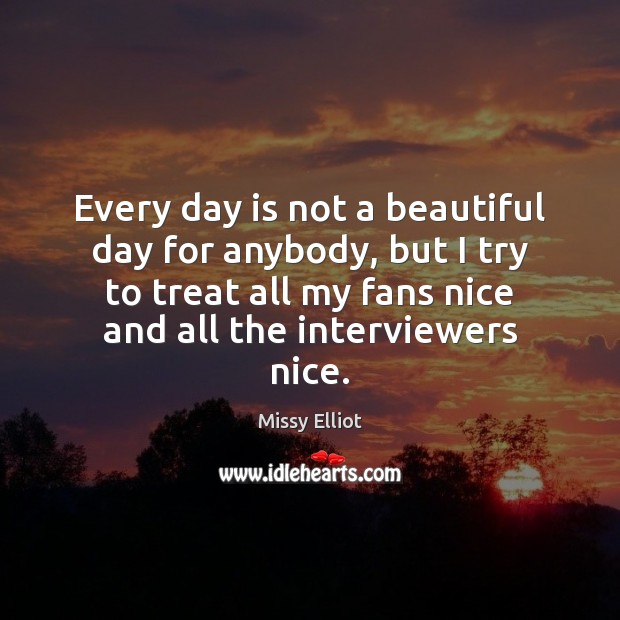 Image, Every day is not a beautiful day for anybody, but I try