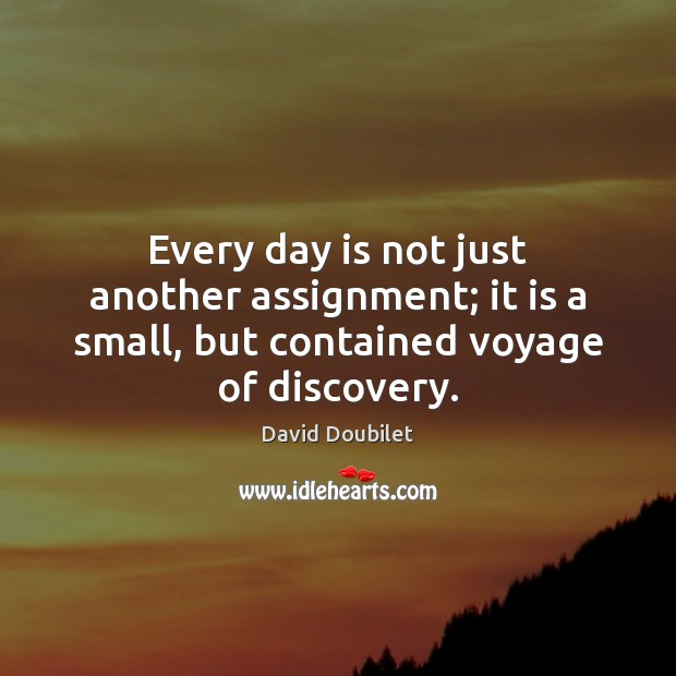 Every day is not just another assignment; it is a small, but Image