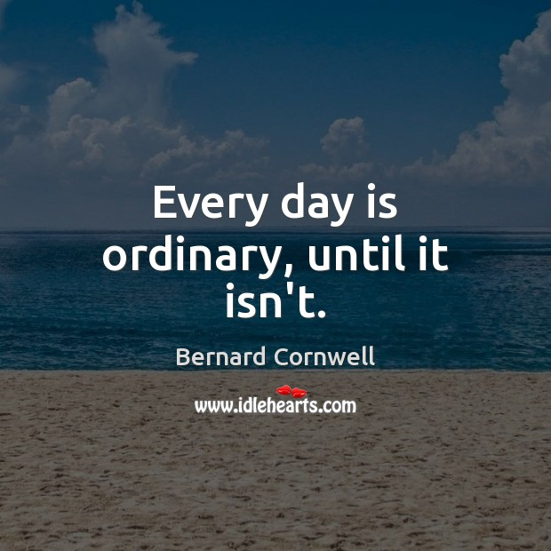 Every day is ordinary, until it isn't. Image