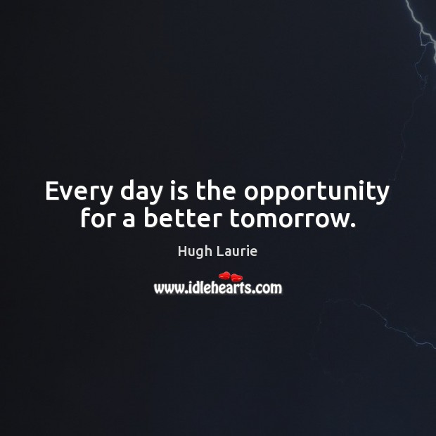 Image, Every day is the opportunity for a better tomorrow.