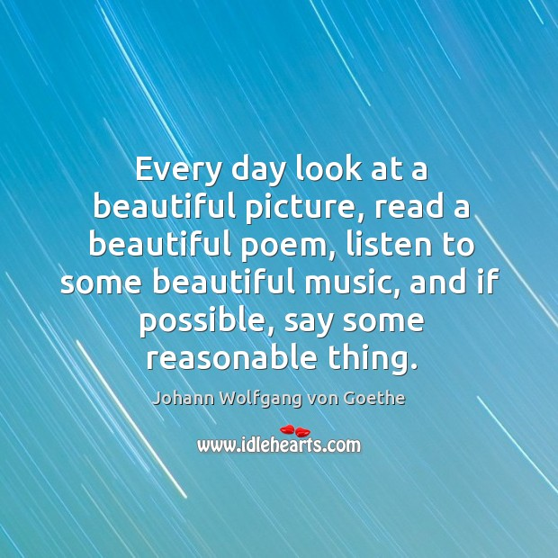 Every day look at a beautiful picture, read a beautiful poem, listen Image