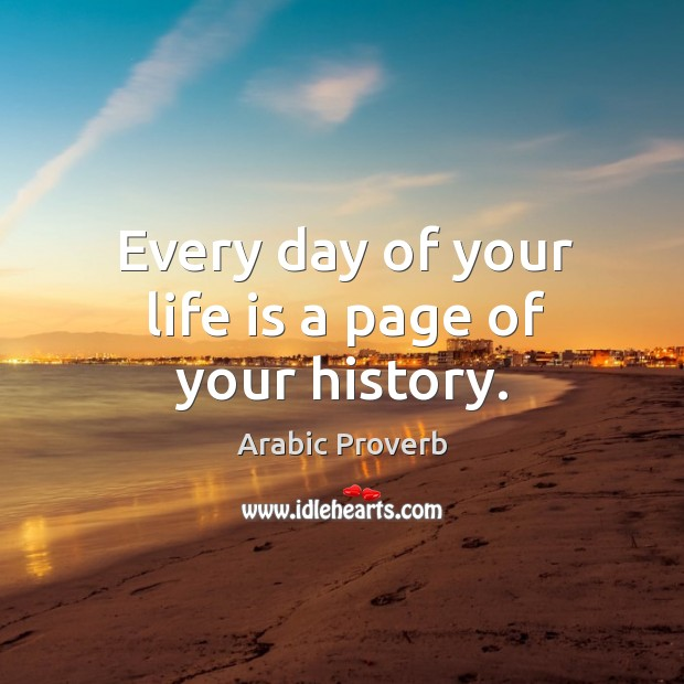 Image, Every day of your life is a page of your history.