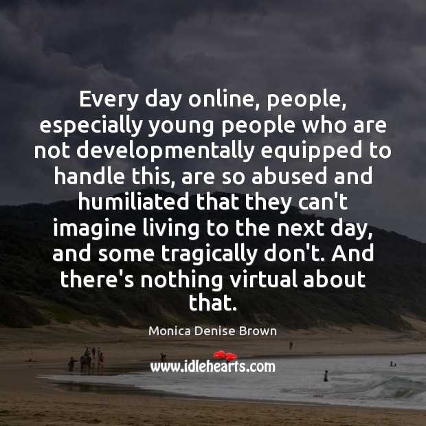 Every day online, people, especially young people who are not developmentally equipped Image