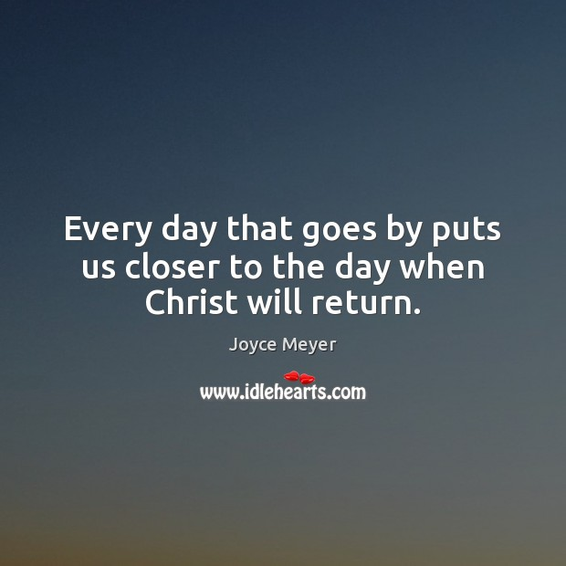 Every day that goes by puts us closer to the day when Christ will return. Image